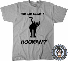 Load image into Gallery viewer, Whatcha Lookin At Hooman Funny Cat Graphic Tshirt Mens Unisex 1066