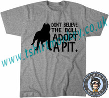 Load image into Gallery viewer, Don't Believe The Bull Adopt A Pitbull T-Shirt Unisex Mens Kids Ladies