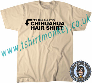 This Is My Chihuahua Hair Shirt T-Shirt Unisex Mens Kids Ladies - TeeTiger