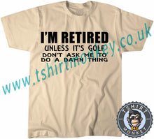 Load image into Gallery viewer, I'm Retired Unless It's Gold Don't Ask Me To Do A Damn Thing T-Shirt Unisex Mens Kids Ladies