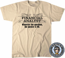 Load image into Gallery viewer, Financial Analyst Whatever The Question Is The Answer Is No T-Shirt Unisex Mens Kids Ladies