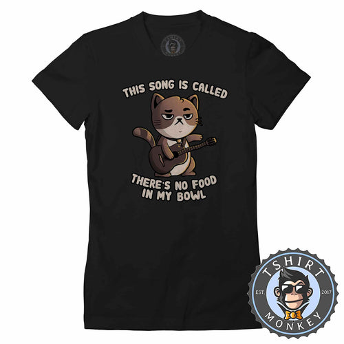 This Song Is Called No Food In My Bowl Funny Cat Cartoon Tshirt Lady Fit Ladies 1413