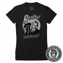 Load image into Gallery viewer, Reality - Is For People Who Can't Afford Video Games Funny Statement Tshirt Lady Fit Ladies 1201