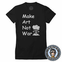 Load image into Gallery viewer, Make Art Not War Inspirational Tshirt Lady Fit Ladies 0003 - TeeTiger