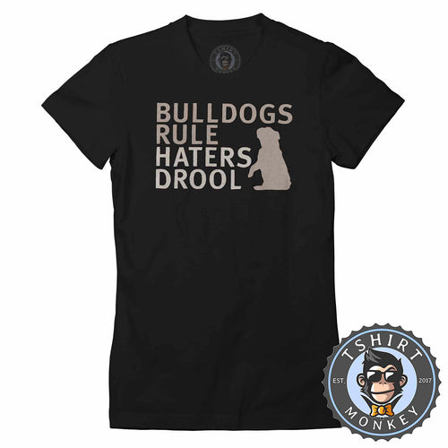 Bulldogs Rule Haters Drool Dog Lover Animal Tshirt Shirt Lady Fit Ladies 1748