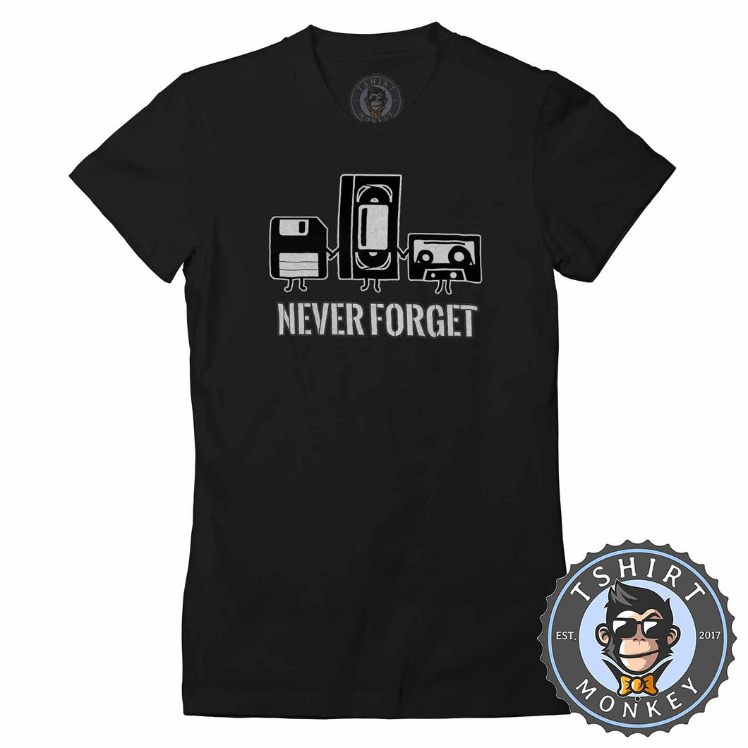 Never Forget Retro Classic Vintage Tshirt Lady Fit Ladies 1112