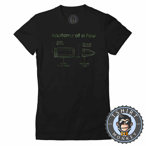 Anatomy Of Pew V1 Military Graphic Illustration Tshirt Shirt Lady Fit Ladies 1737