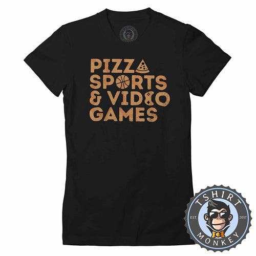 Pizza Sports And Video Games Hobby Statement Tshirt Shirt Lady Fit Ladies 1707