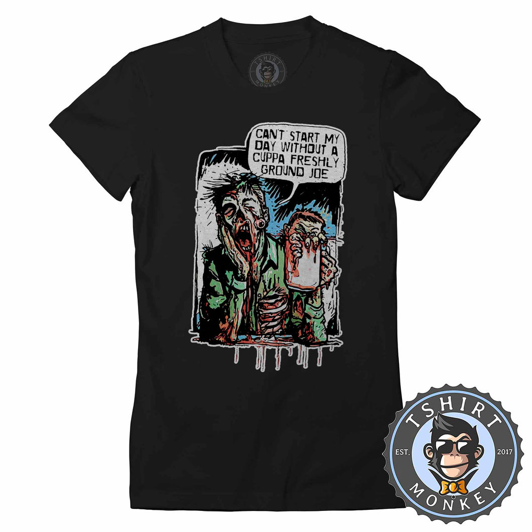 Can't Start My Day Without A Freshly Ground Joe Funny Comic Tshirt Lady Fit Ladies 1199