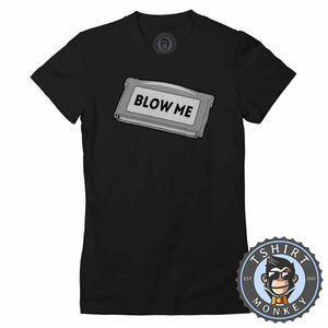 Blow Me Game Inspired Classic Game Cartridge Statement Tshirt Lady Fit Ladies 1202