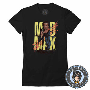 Mad Max Inspired Classic Illustration Tshirt Lady Fit Ladies 0354