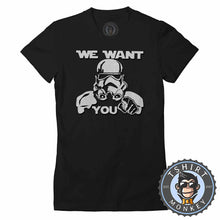 Load image into Gallery viewer, We Want You - Stormtrooper Inspired Funny Statement Tshirt Lady Fit Ladies 1128