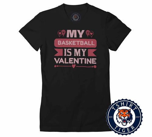 My Basketball Is My Valentine Funny Singles Statement Tshirt Lady Fit Ladies 3257