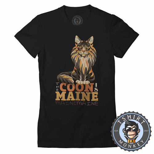The Coon Is Maine Cat Animal Lover Tshirt Shirt Lady Fit Ladies 1746
