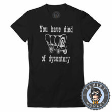 Load image into Gallery viewer, Vintage You have Died Of Dysentery Cowboy Funny Tshirt Lady Fit Ladies 1191