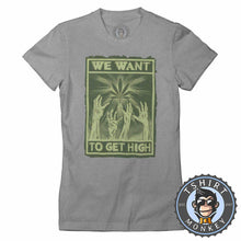 Load image into Gallery viewer, We Want To Get High Halftone Weed Cannabis Kush Funny Tshirt Lady Fit Ladies 1052
