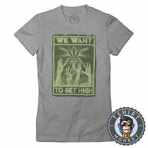 We Want To Get High Halftone Weed Cannabis Kush Funny Tshirt Lady Fit Ladies 1052