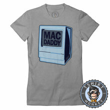 Load image into Gallery viewer, Mac Daddy Legend - Classic Mac Computer Inspired Tshirt Lady Fit Ladies 1293