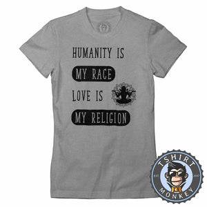 Humanity Is My Race Love Is My Religion Statement Tshirt Lady Fit Ladies 1336