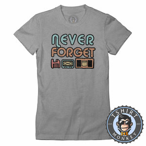 Never Forget Retro Classic Vintage Tshirt Lady Fit Ladies 1107