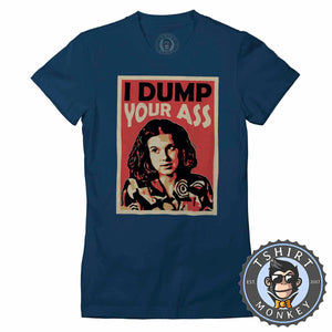 I Dump Your Ass - Eleven Stranger Things Inspired Funny Tshirt Lady Fit Ladies 1055
