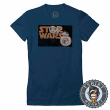 Load image into Gallery viewer, Stop Wars - Star Wars Inspired BB-8 Graphic Peace Statement Tshirt Lady Fit Ladies 1255