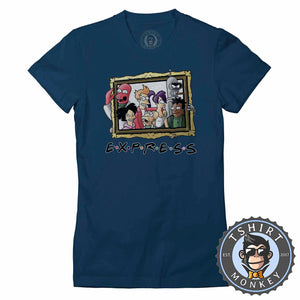 Express - Futurama Friends Inspired Funny Mashup Cartoon Tshirt Lady Fit Ladies 1142