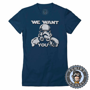 We Want You - Stormtrooper Inspired Funny Statement Tshirt Lady Fit Ladies 1128
