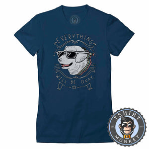 Everything Will Be Ok - Cool Dog Graphic Tshirt Lady Fit Ladies 1209