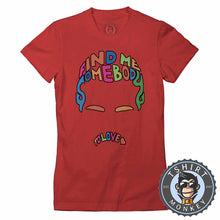 Load image into Gallery viewer, Find Me Somebody To Love Tshirt Lady Fit Ladies 0317