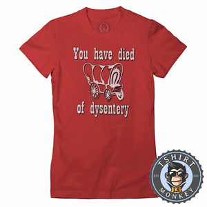 Vintage You have Died Of Dysentery Cowboy Funny Tshirt Lady Fit Ladies 1191