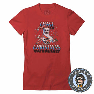I Have Christmas Tshirt Lady Fit Ladies 2862