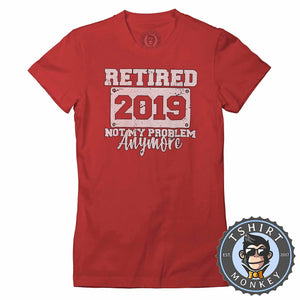 Retired - Not My Problem Anymore - Vintage Statement Tshirt Lady Fit Ladies 1250