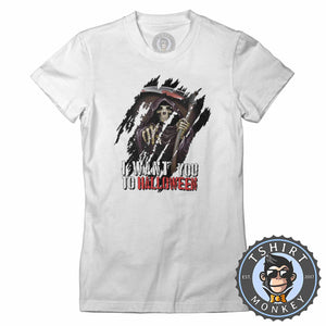 I Want You To Halloween Death Grim Reaper Inspired Graphic  Tshirt Lady Fit Ladies 1143