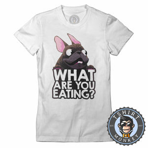 What Are You Eating - Pug Dog Funny Statement Tshirt Lady Fit Ladies 1065