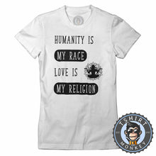 Load image into Gallery viewer, Humanity Is My Race Love Is My Religion Statement Tshirt Lady Fit Ladies 1336