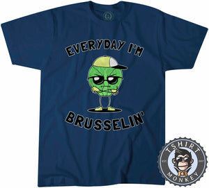 Everyday I'm Brusselin Tshirt Mens Unisex 2978
