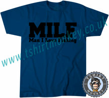 Load image into Gallery viewer, MILF Man I Love Fishing T-Shirt Unisex Mens Kids Ladies - TeeTiger