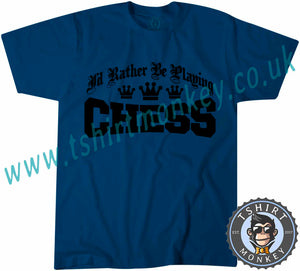 I'd Rather Be Playing Chess T-Shirt Unisex Mens Kids Ladies - TeeTiger