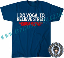 Load image into Gallery viewer, I Do Yoga To Relieve Stress T-Shirt Unisex Mens Kids Ladies - TeeTiger