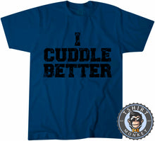 Load image into Gallery viewer, I Cuddle Better T-Shirt Unisex Mens Kids Ladies