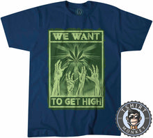 Load image into Gallery viewer, We Want To Get High Weed Cannabis Kush Funny Tshirt Mens Unisex 1051
