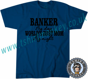 Banker By Day World's Best Mom By Night T-Shirt Unisex Mens Kids Ladies