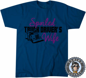 Spoiled Truck Driver's Wife T-Shirt Unisex Mens Kids Ladies