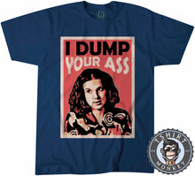 Load image into Gallery viewer, I Dump Your Ass - Halftone Eleven Stranger Things Inspired Funny Tshirt Mens Unisex 1056