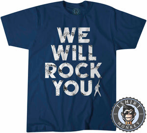We Will Rock You Tshirt Mens Unisex 0019