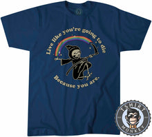 Load image into Gallery viewer, Live Like You're Going To Die Grim Reaper Death Funny Vintage Tshirt Mens Unisex 1179