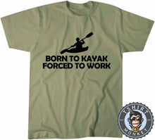 Load image into Gallery viewer, Born To Kayak Forced To Work T-Shirt Unisex Mens Kids Ladies - TeeTiger