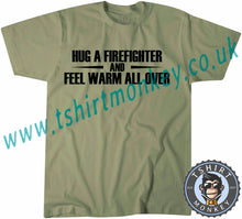 Load image into Gallery viewer, Hug A Firefighter And Feel Warm All Over T-Shirt Unisex Mens Kids Ladies