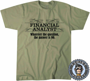 Financial Analyst Whatever The Question Is The Answer Is No T-Shirt Unisex Mens Kids Ladies